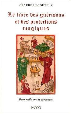 le livre des guérisons et des protections magiques, Claude Lecouteux