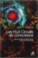 Les huit circuits de conscience, chamanisme cybernétique et pouvoir créateur, Laurent Huguelit