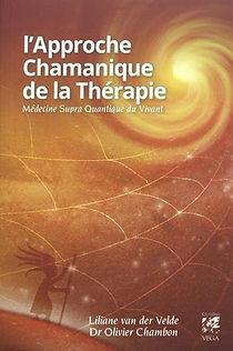L'approche chamanique de la thérapie, médecine supra quantique du vivant, Olivier Chambon, Liliane Van der Velde