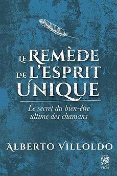 Le remède de l'esprit unique, le secret du bien-être ultime des chamans, Alberto Villoldo