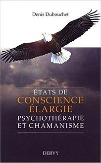 Etats de conscience élargie, psychothérapie et chamanisme, Denis Dubouchet