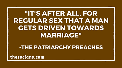 """""""It's After All, For Regular Sex That A Man Gets Driven Towards Marriage"""", The Patriarchy Preaches"""