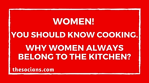 Women! You Should Know Cooking. Why Women Always belong to the kitchen?