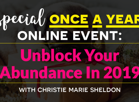TIME-SENSITIVE: How To Energetically Unblock Your Abundance In 2019?