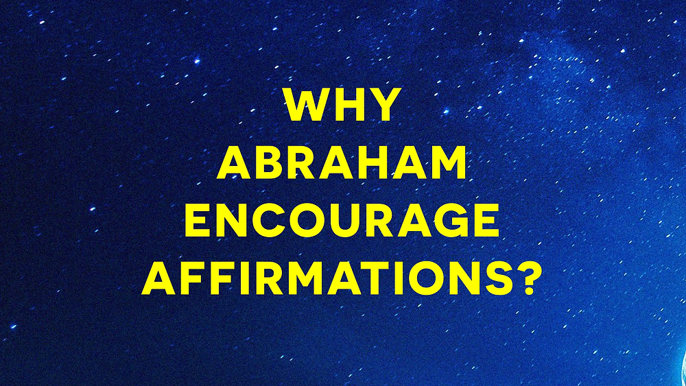 Why Abraham Hicks Encourage Affirmations?