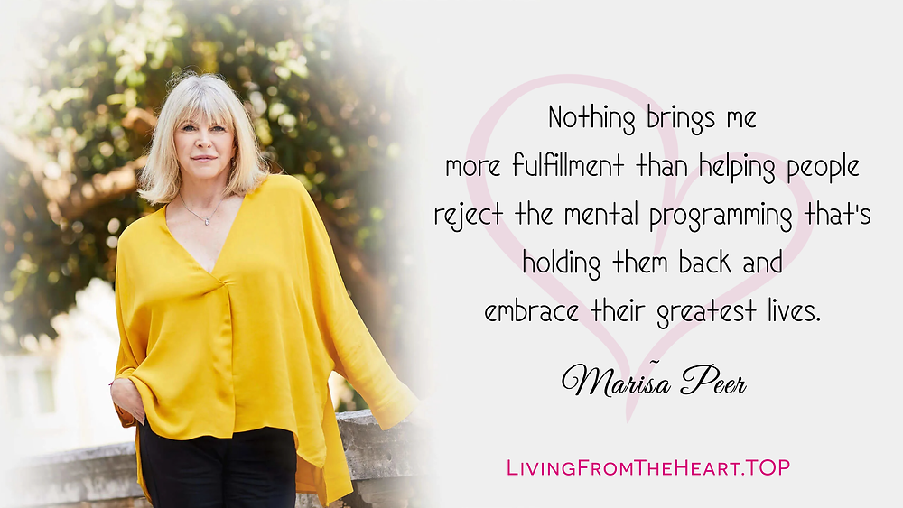 Nothing Brings Me More Fulfillment Than Helping People Reject The Mental Programming That's Holding Them Back And Embrace Their Greatest Lives. Marisa Peer