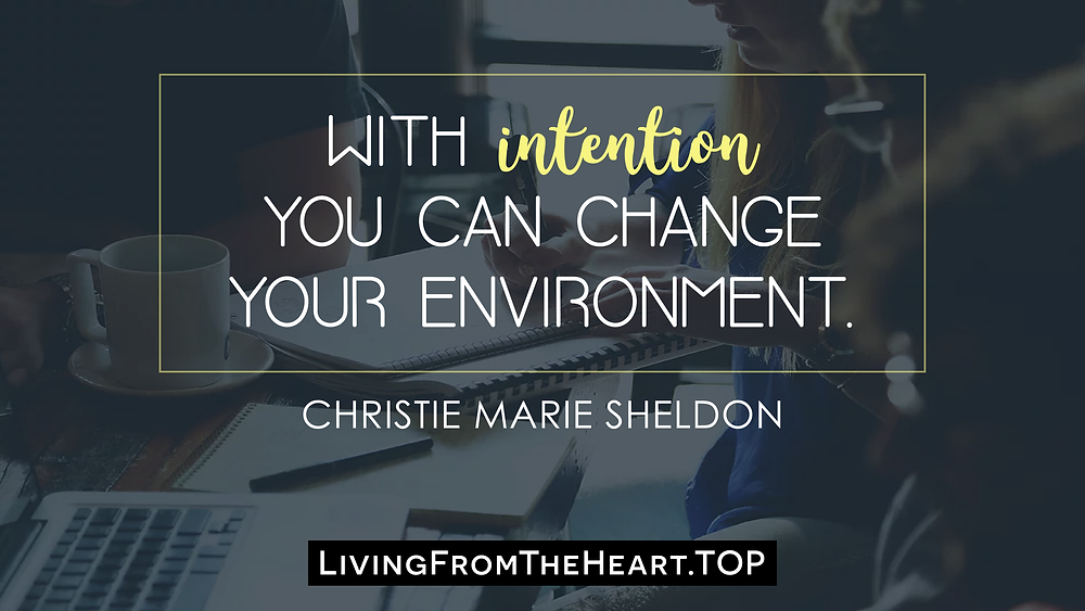 With Intention You Can Change Your Environment._Wisdom That Raises Your Vibrations & Inspires You to Allow More Abundance in Your Life by Christie Marie Sheldon_The Unlimited Abundance Home Training Program Review_The Love or Above Spiritual Toolkit Home Program Review