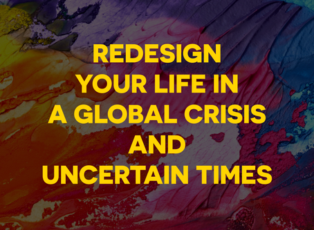 How To Redesign Your Life In A Global Crisis And Uncertain Times?