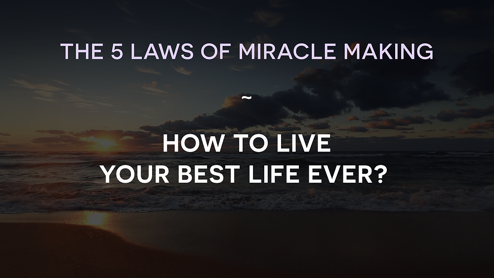 The 5 Laws Of Miracle Making: How To Live Your Best Life Ever