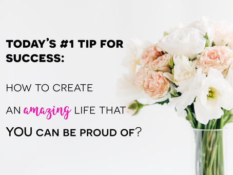 How To Create An Amazing Life That YOU Can Be Proud Of?