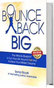 """Download the """"Bounce Back Big"""" FREE eBook by Sonia Ricotti_The 3 Step Proven Formula to Bounce  Back Instantly (and Higher Than Ever)  When Life Knocks You Down by Sonia Ricotti Free Masterclass_Get ready to """"Bounce Back BIG""""  and achieve the life you love and deserve!_Be Unsinkable Program Review"""