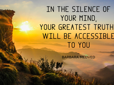 In The Silence Of Your Mind Your Greatest Truths Will Be Accessible To You