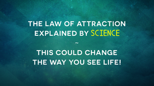 The Law Of Attraction Explained By Science - This Could Change The Way You See Life / ONE Very Specific Tip To Practice Every Day To Let It Happen Much More Quickly