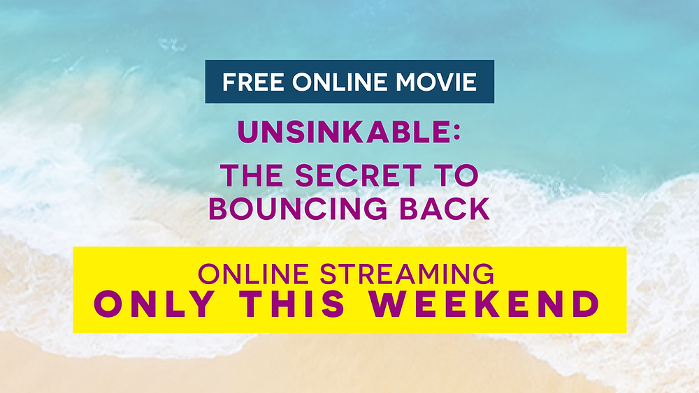 [FREE ONLINE MOVIE - ONLY THIS WEEKEND] Unsinkable: The Secret to Bouncing Back by Sonia Ricotti