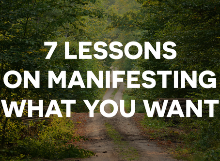7 Lessons on Manifesting Desires and Manifesting Dreams