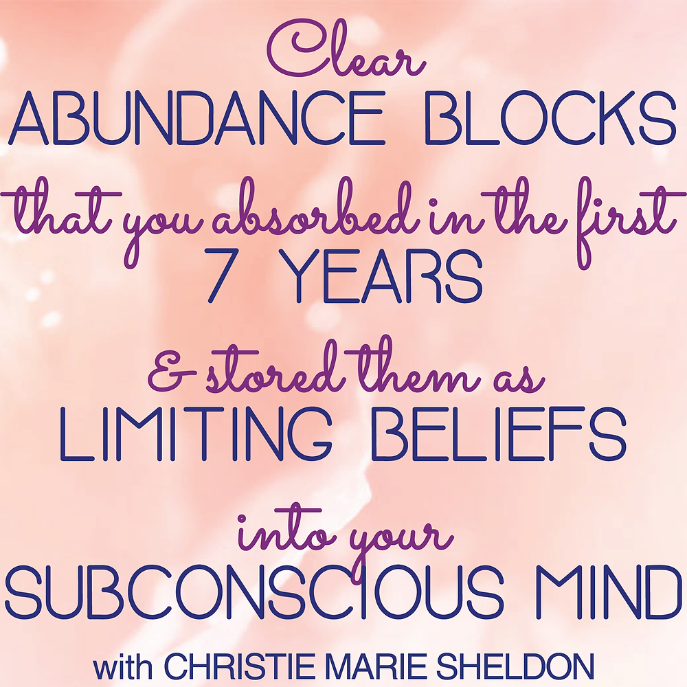 Clear your abundance blocks that you absorbed in the first 7 years & stored them as limiting beliefs into your subconscious mind with Christie Marie Sheldon_Unlimited Abundance Home Training Program by Christie Marie Sheldon_Clearing Limiting Beliefs around Money and 24 Abundance Blocks to Attract Abundance and Prosperity_Unlimited Abundance Course Review_ Free Energy Clearing Sessions	_What Would It Take for You to Manifest More Abundance That You Ever Believed Was Possible? Everything in The Way of That, Clear & Transmute It Across All Time, Dimensions, Space & Realities