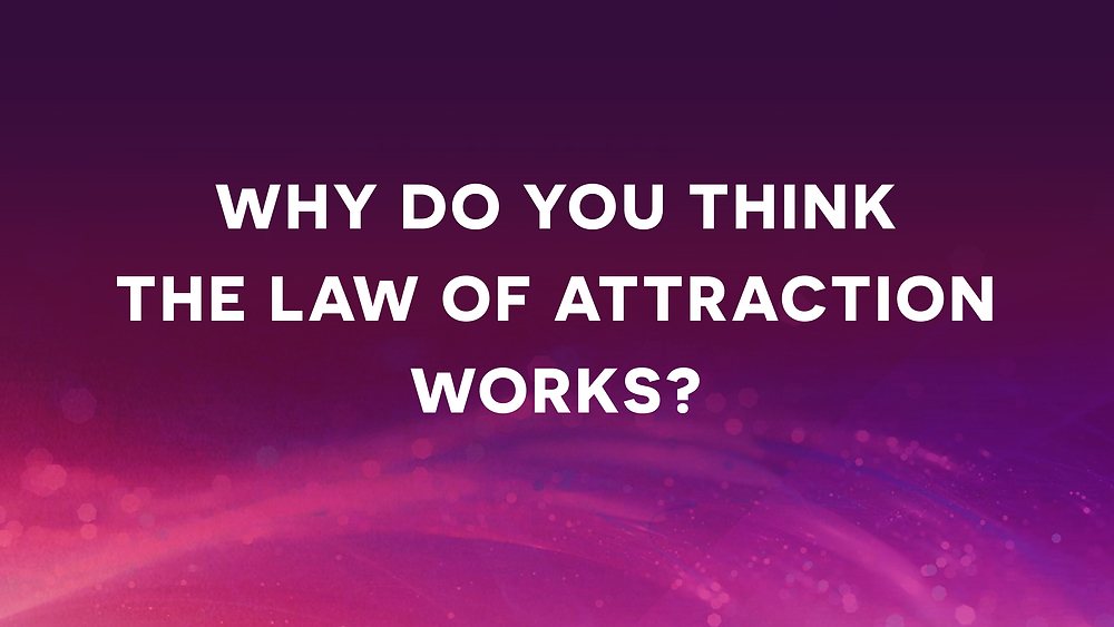 Why do you think the Law of Attraction works? How To Unleash The Power Of The Law Of Attraction To Get Everything You Could Possibly Ever Want By Natalie Ledwell