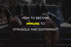 How To Become Immune To Struggle And Suffering?