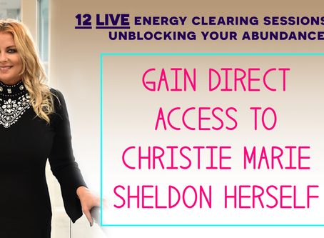 Gain Direct Access to Christie Marie Sheldon & Let Her Clear Your Abundance Blocks in 12 LIVE On
