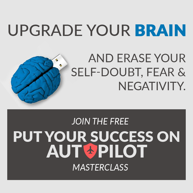 Upgrade Your Brain & Erase Your Self-Doubt, Fear & Negativity. Put Your Success On Auto Pilot Masterclass
