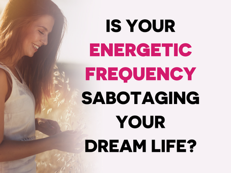 The Energetic Reason You're Not Where You Want To Be & What To Do About It