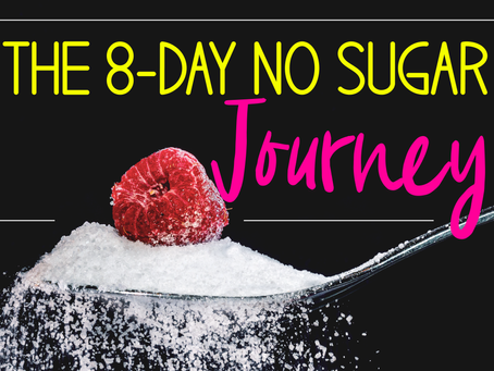 Sugar Free Challenge - The 8-Day Journey To Changing Your Relationship With Sugar
