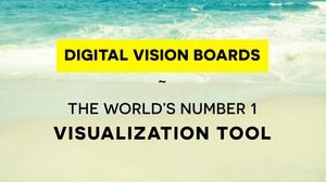 Do You Visualize Your Intentions And Goals? Digital Vision Boards - The World's Number 1 Visualization Tool