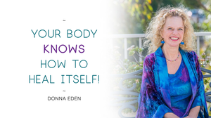 Your Body Knows How To Heal Itself by Donna Eden & David Feinstein