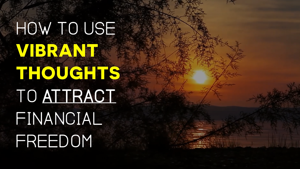 How To Use Vibrant Thoughts To Attract Financial Freedom