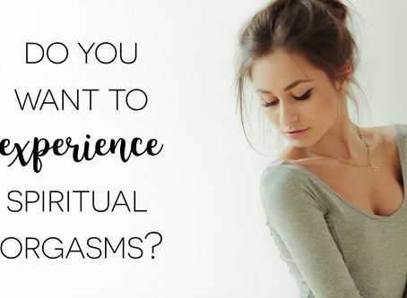 Do You Want To Experience Spiritual Orgasms?