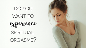 Do You Want To Experience Spiritual Orgasms_Free Energy Clearing Sessions For Abundance