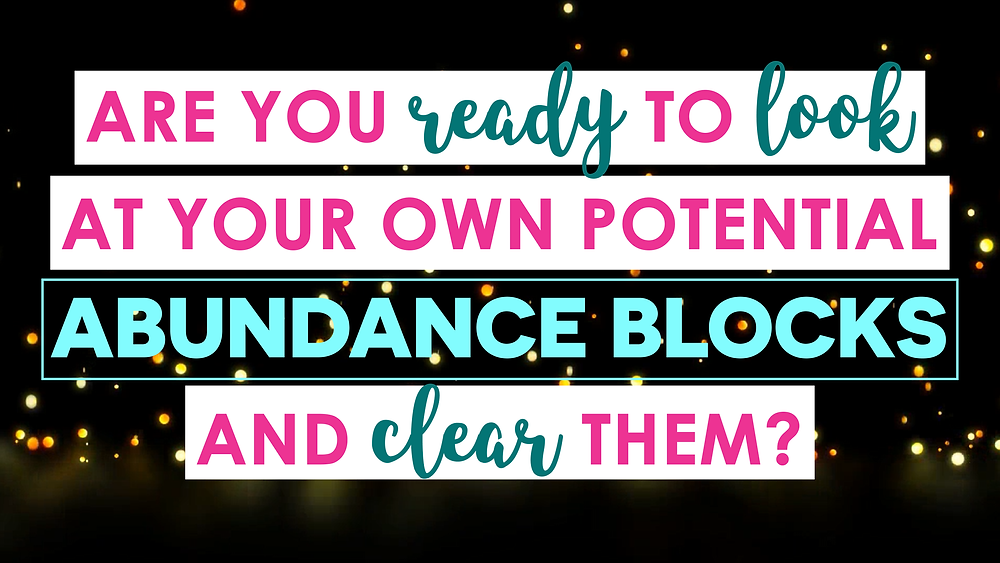 Are You Ready to Look at Your Own Potential Abundance Blocks and Clear Them?_Unlimited Abundance Home Training Program by Christie Marie Sheldon_Clearing Limiting Beliefs around Money and 24 Abundance Blocks to Attract Abundance and Prosperity_Unlimited Abundance Course Review_ Free Energy Clearing Sessions