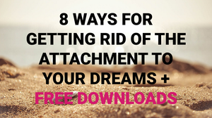 Let It Go And Be Happy_8 Ways for Getting Rid of the Attachment to Your Dreams_Free Downloads_Law of Attraction Manifestation Technique