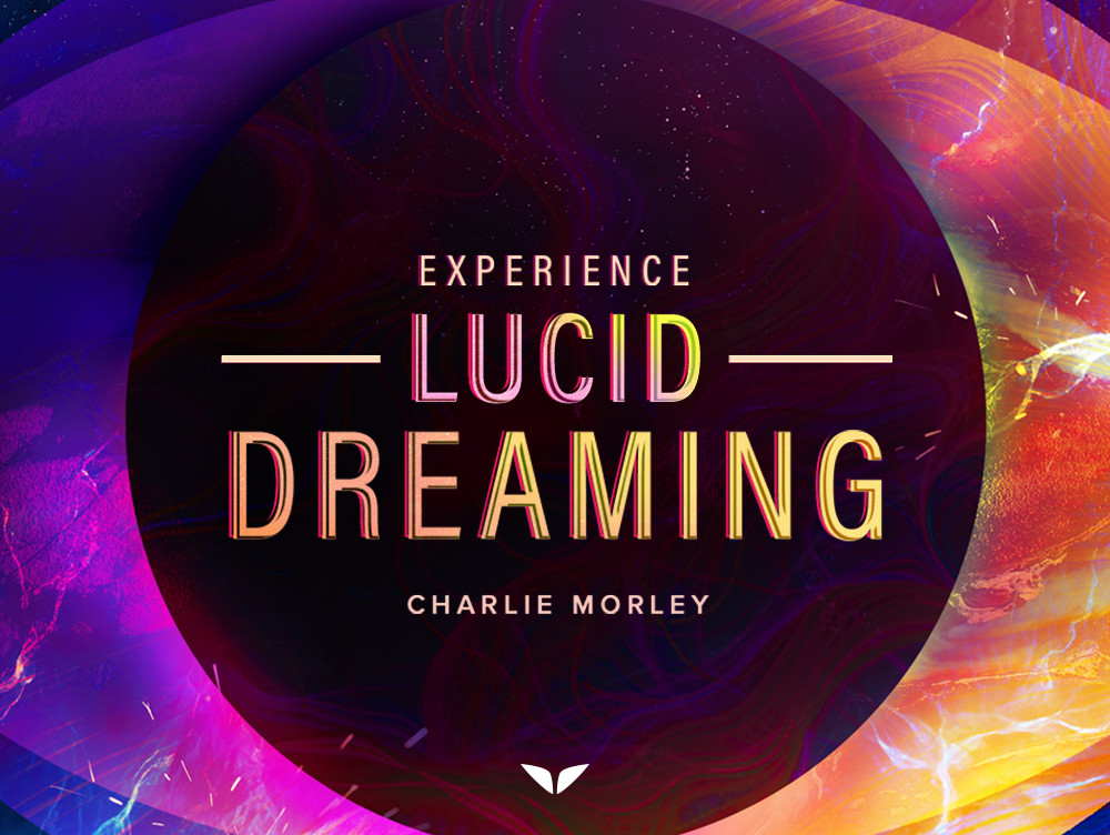 How To Start Lucid Dreaming. Experience Lucid Dreaming Quest by Charlie Morley - The Teacher Who Brought Lucid Dreaming To Cambridge, Oxford And Therapists Around The World