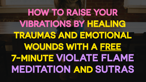 How to Raise Your Vibrations by Healing Traumas And Emotional Wounds With A Free 7-Minute Violate Flame Meditation And Sutras_ Be A Modern Master Home Training Program by Deborah King_ Be A Modern Master Course Review_FREE MASTERCLASS: Emotional Wounds and Past Trauma Healing with the 7-Minute Healing Visualization Session: the Ascended Master Saint Germain and the Temple of the Violet Flame by Deborah King