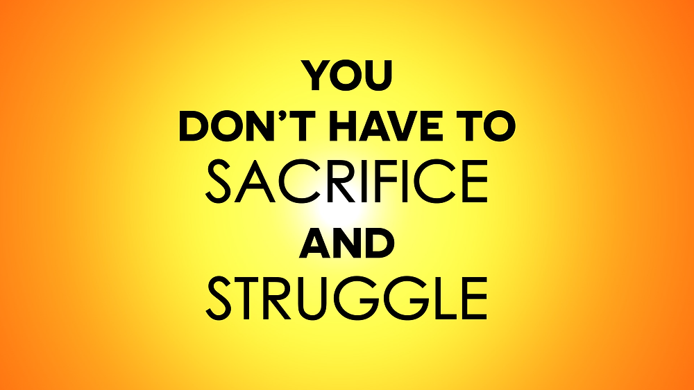 You Don't Have To Sacrifice And Struggle By Jon And Missy Butcher