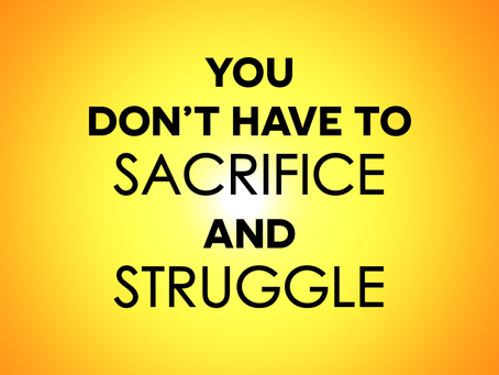 You Don't Have To Sacrifice!
