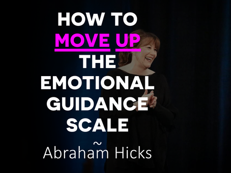 How To Move Up The Emotional Guidance Scale?
