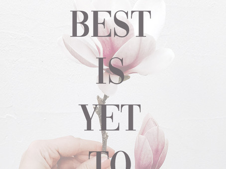 The Best is Yet to Come…Maybe