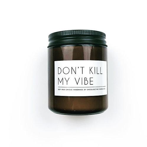 Don't Kill My Vibe - 8oz. Candle