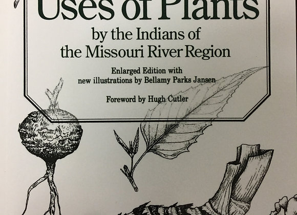 Uses of Plants by the Indians of the Missouri River by Melvin R. Gilmore