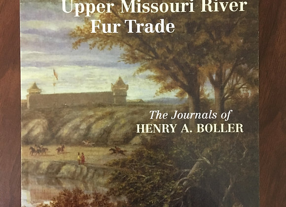 Twilight of the Upper Missouri River Fur Trade (The Journals of Henry A. Boller)