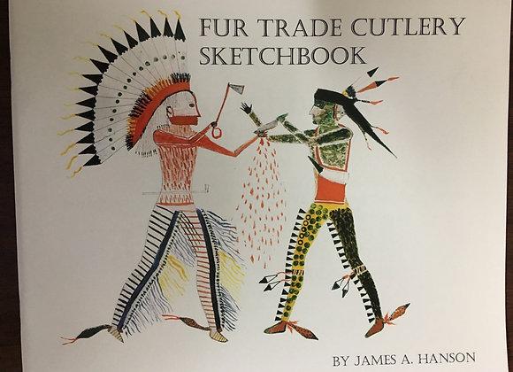 Fur Trade Cutlery Sketchbook by James A. Hanson Ph.D.