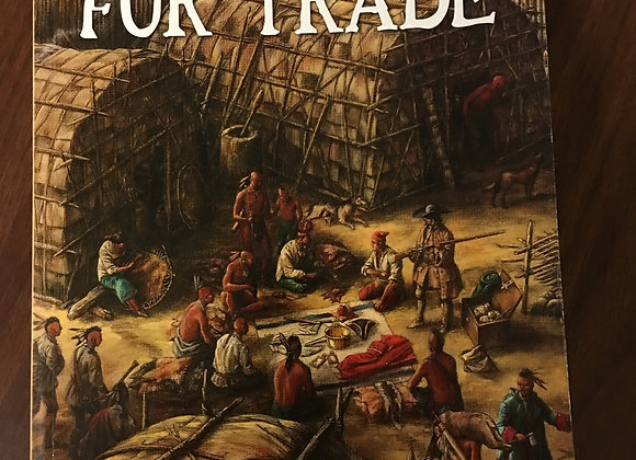 When Skins were Money: A history of the Fur Trade by James A. Hanson Ph.D.