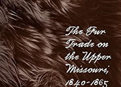 Fur Trade on the Upper Missouri 1840-1865