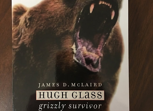 Hugh Glass: Grizzly Survivor by James D. McLaird