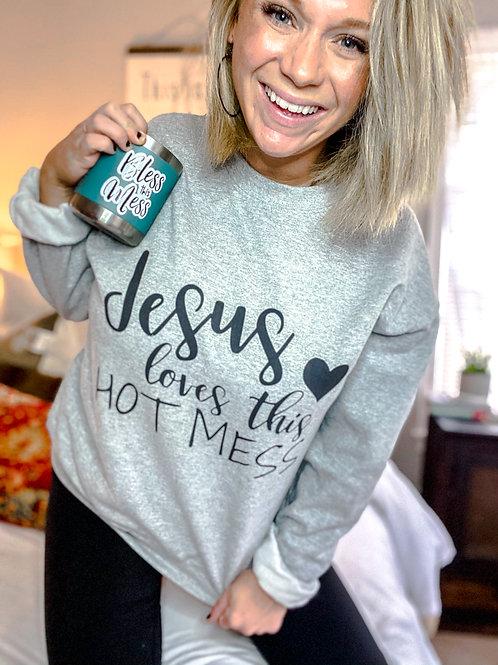 Jesus loves this hot mess! Sweatshirt