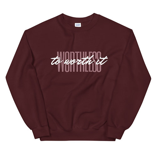 Worthless to worth it Sweatshirt
