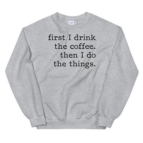 First I drink the coffee Sweatshirt
