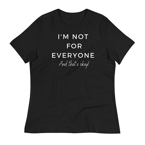 I'm not for everyone and that's okay women's relaxed t-shirt
